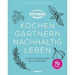 Ye Olde Kitchen - Kochen, gärtnern, nachhaltig leben