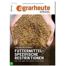 Futtermittelspezifische Restriktionen - agrarheute SPEZIAL