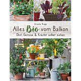 Alles Bio vom Balkon. Obst, Gemüse und Kräuter selber ziehen