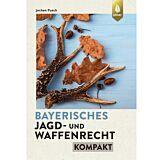 Bayerisches Jagd- und Waffenrecht kompakt
